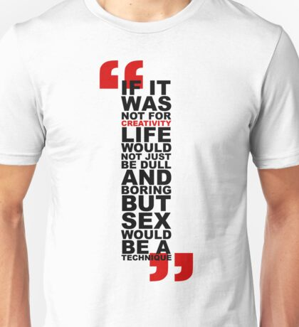If it was not for creativity... Unisex T-Shirt