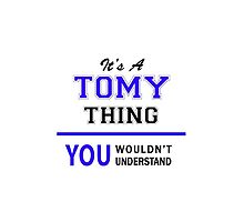 It's a TOMY thing, you wouldn't understand !! by allnames