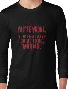 You're Wrong Long Sleeve T-Shirt