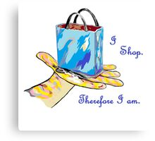 I Shop. Therefore I Am. Canvas Print