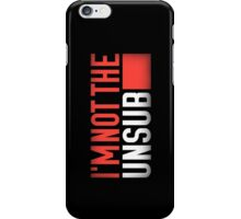 Not the Unsub (No sub-text) iPhone Case/Skin