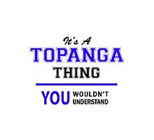 It's a TOPANGA thing, you wouldn't understand !! by allnames