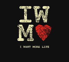 I Want More Life Unisex T-Shirt