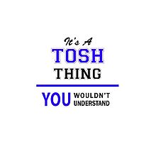 It's a TOSH thing, you wouldn't understand !! by allnames