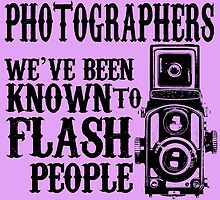 WE'VE BEEN KNOWN TO FLASH PEOPLE by inkedcreatively