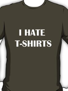 I HATE T-SHIRTS (white text for coloured shirts) T-Shirt