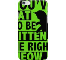 New YOU'VE CAT TO BE KITTEN ME RIGHT MEOW FUNNY iPhone Case/Skin