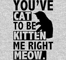 New YOU'VE CAT TO BE KITTEN ME RIGHT MEOW FUNNY Unisex T-Shirt
