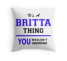 It's a BRITTA thing, you wouldn't understand !! Throw Pillow