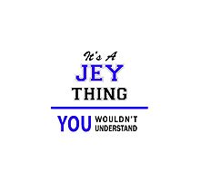 It's a JEY thing, you wouldn't understand !! by thenamer