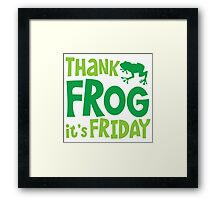 THANK FROG It's FRIDAY! Framed Print