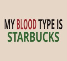 My Blood Type Is Starbucks by coolfuntees