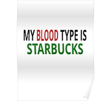 My Blood Type Is Starbucks Poster