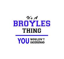 It's a BROYLES thing, you wouldn't understand !! by yourname