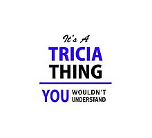 It's a TRICIA thing, you wouldn't understand !! by allnames