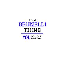 It's a BRUNELLI thing, you wouldn't understand !! by yourname