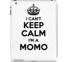I cant keep calm Im a MOMO iPad Case/Skin