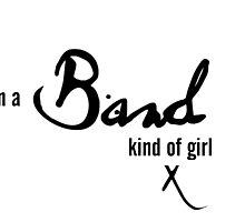 I'm a Band kind of girl by KirstyBarnett