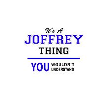 It's a JOFFREY thing, you wouldn't understand !! by thenamer