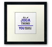 It's a JOGA thing, you wouldn't understand !! Framed Print