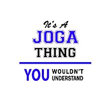 It's a JOGA thing, you wouldn't understand !! Photographic Print
