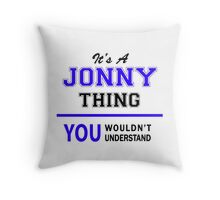It's a JONNY thing, you wouldn't understand !! Throw Pillow