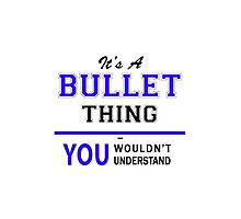 It's a BULLET thing, you wouldn't understand !! by yourname