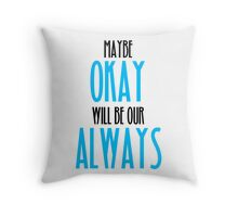 TFIOS- Maybe Okay Will Be Our Always Throw Pillow