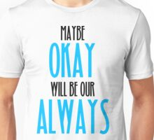 TFIOS- Maybe Okay Will Be Our Always Unisex T-Shirt