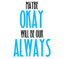 TFIOS- Maybe Okay Will Be Our Always Photographic Print