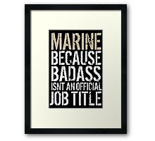 Limited Editon 'Marine because Badass Isn't an Official Job Title' Tshirt, Accessories and Gifts Framed Print