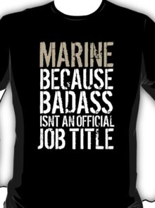 Limited Editon 'Marine because Badass Isn't an Official Job Title' Tshirt, Accessories and Gifts T-Shirt