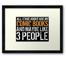 Hilarious 'All I Care About Are My Comic Books And Maybe Like 3 People' Tshirt, Accessories and Gifts Framed Print