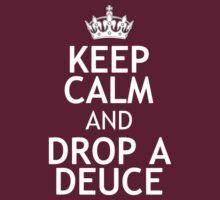 KEEP CALM AND DROP A DEUCE shirt by red addiction