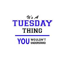It's a TUESDAY thing, you wouldn't understand !! by allnames