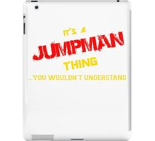 It's a JUMPMAN thing, you wouldn't understand !! iPad Case/Skin