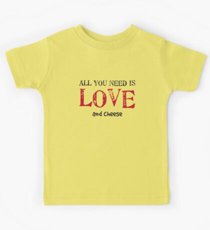 All you need is love... and cheese Kids Tee