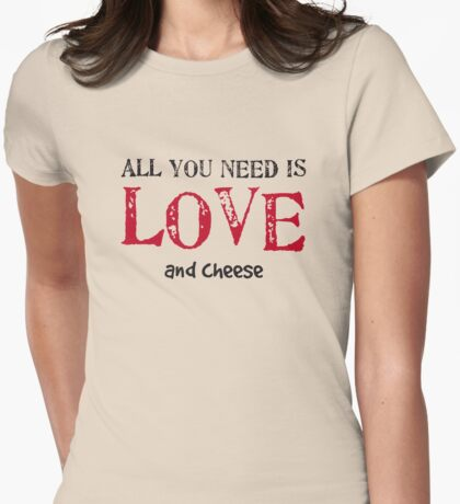 All you need is love... and cheese Womens Fitted T-Shirt