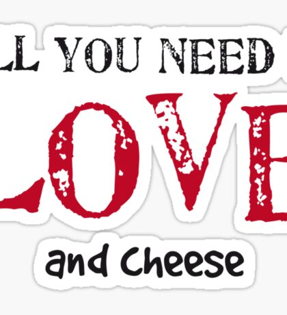 All you need is love... and cheese Sticker