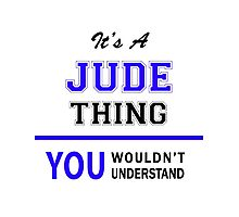 It's a JUDE thing, you wouldn't understand !! Photographic Print