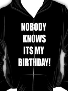 Nobody knows its my birthday T-Shirt