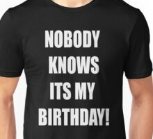 Nobody knows its my birthday Unisex T-Shirt