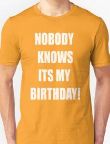 Nobody knows its my birthday T-Shirt
