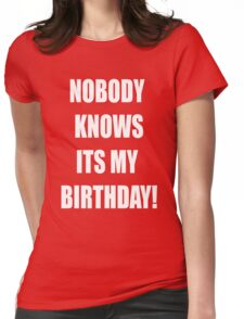 Nobody knows its my birthday Womens Fitted T-Shirt