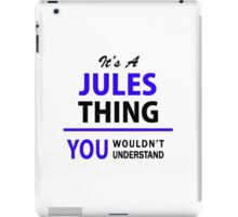 It's a JULES thing, you wouldn't understand !! iPad Case/Skin