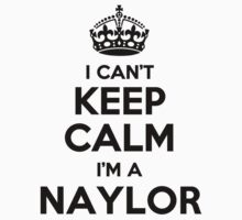 I cant keep calm Im a NAYLOR by icant