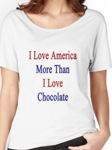 I Love America More Than I Love Chocolate  Women's Relaxed Fit T-Shirt