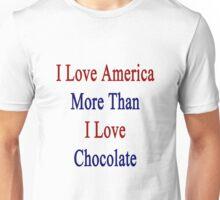 I Love America More Than I Love Chocolate  Unisex T-Shirt