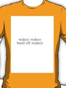 wakey wakey hand off  T-Shirt