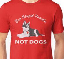 Bun Stupid People Not Dogs Unisex T-Shirt